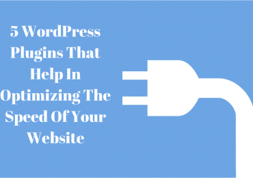 Top 5 WordPress Plugins That Help In Optimizing The Speed Of Your Website