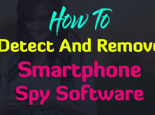 How To Detect And Remove Smartphone Spy Software