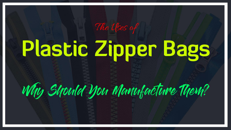 The Uses of Plastic Zipper Bags